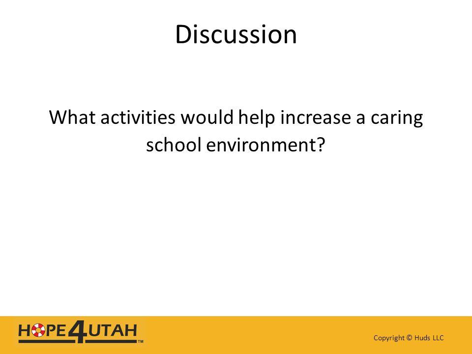 Discussion What activities would help increase a caring school environment? Copyright © Huds LLC