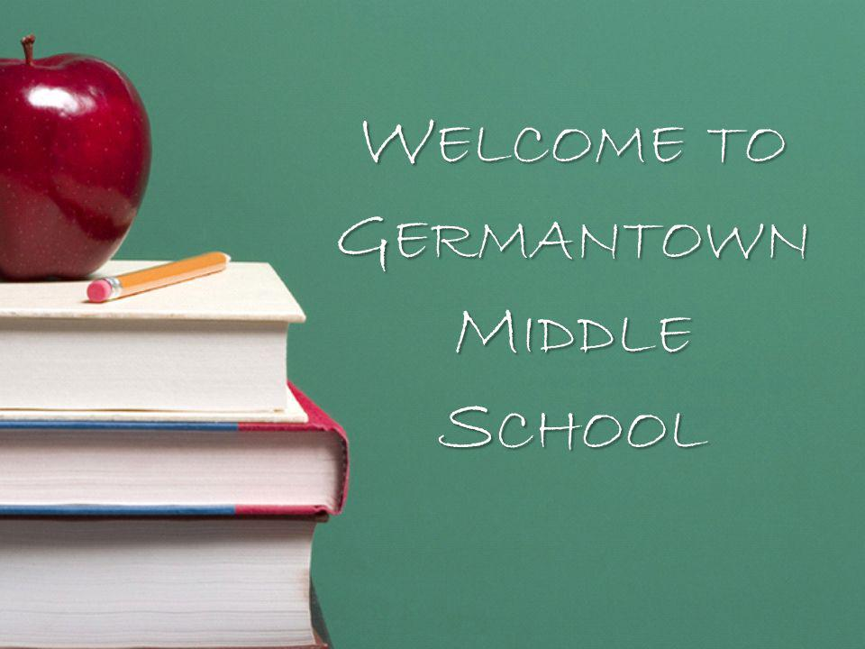 W ELCOME TO G ERMANTOWN M IDDLE S CHOOL