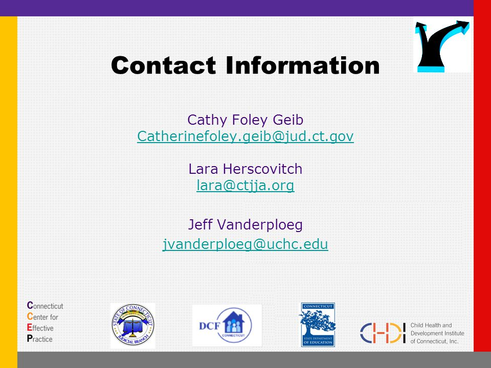 Contact Information Cathy Foley Geib Catherinefoley.geib@jud.ct.gov Lara Herscovitch lara@ctjja.org Jeff Vanderploeg jvanderploeg@uchc.edu