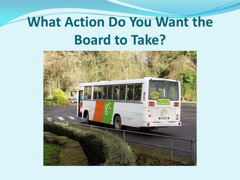 What Action Do You Want the Board to Take