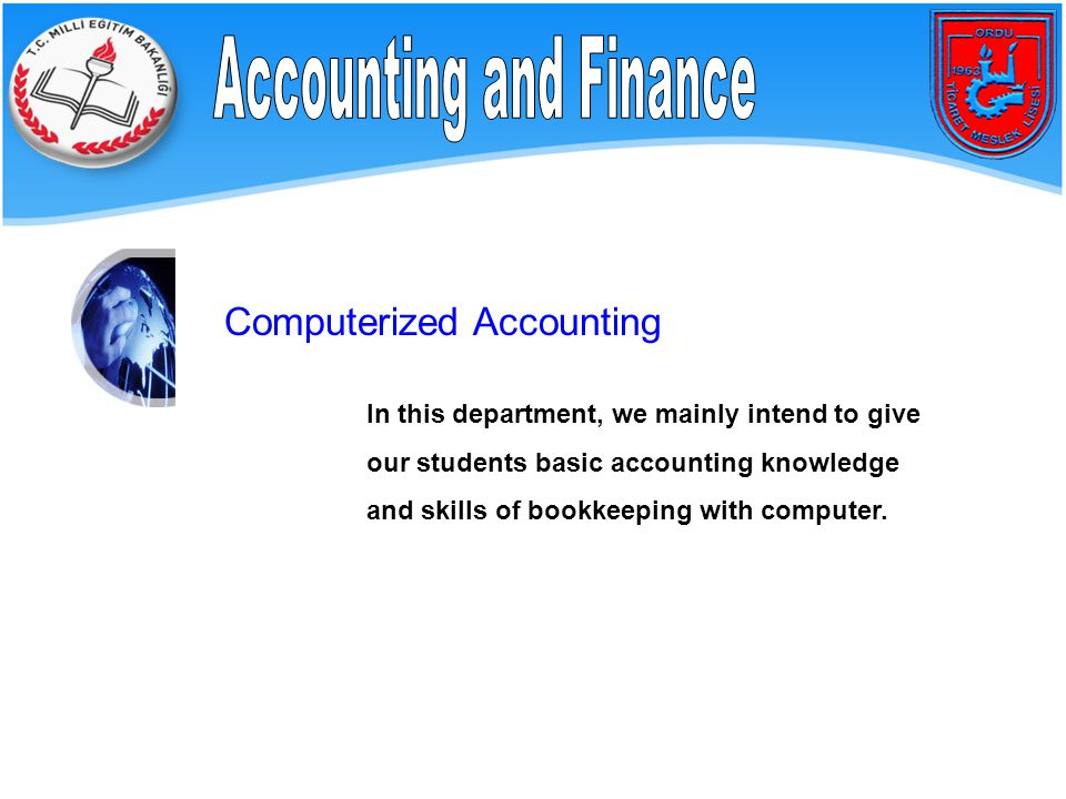 Computerized Accounting In this department, we mainly intend to give our students basic accounting knowledge and skills of bookkeeping with computer.