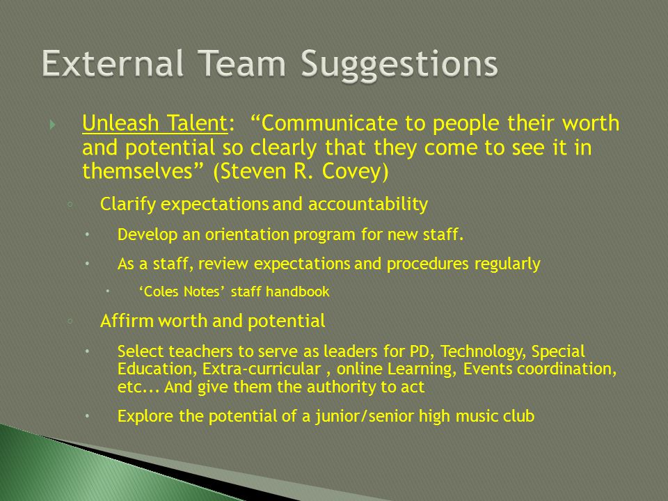  Unleash Talent: Communicate to people their worth and potential so clearly that they come to see it in themselves (Steven R.