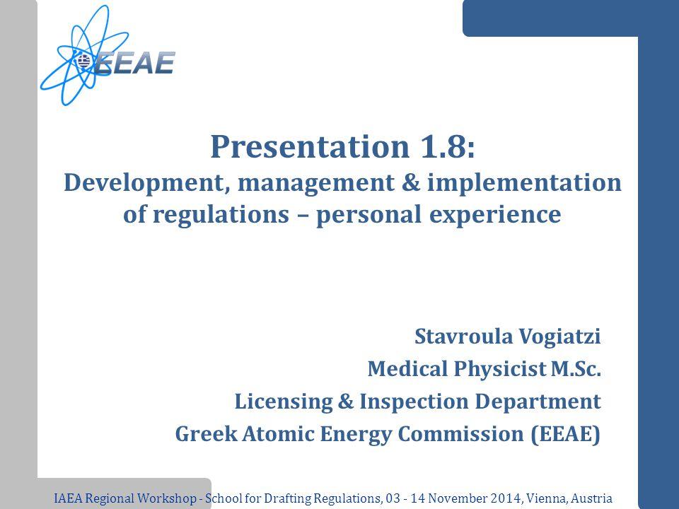 Presentation 1.8: Development, management & implementation of regulations – personal experience www.eeae.gr Stavroula Vogiatzi Medical Physicist M.Sc.