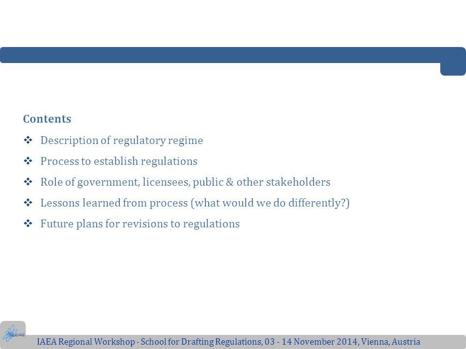 Contents  Description of regulatory regime  Process to establish regulations  Role of government, licensees, public & other stakeholders  Lessons