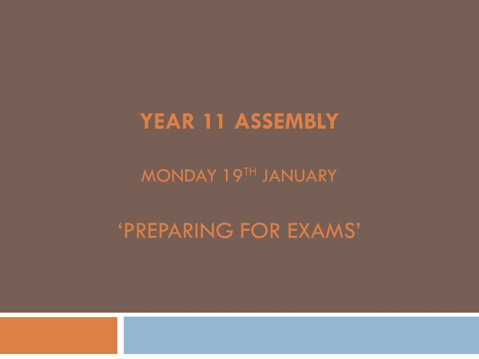 YEAR 11 ASSEMBLY MONDAY 19 TH JANUARY 'PREPARING FOR EXAMS'