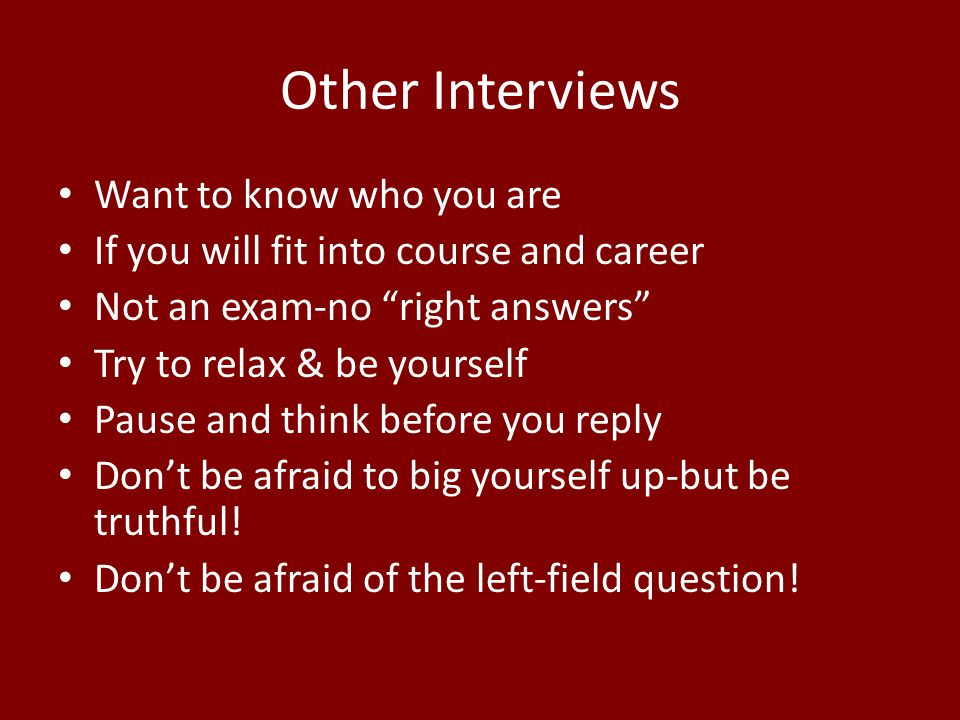"""Other Interviews Want to know who you are If you will fit into course and career Not an exam-no """"right answers"""" Try to relax & be yourself Pause and t"""