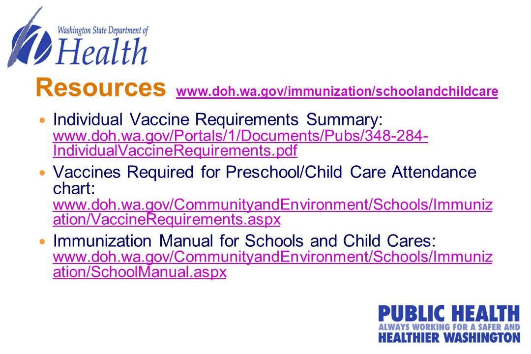 Resources     Individual Vaccine Requirements Summary:   IndividualVaccineRequirements.pdf   IndividualVaccineRequirements.pdf Vaccines Required for Preschool/Child Care Attendance chart:   ation/VaccineRequirements.aspx   ation/VaccineRequirements.aspx Immunization Manual for Schools and Child Cares:   ation/SchoolManual.aspx   ation/SchoolManual.aspx