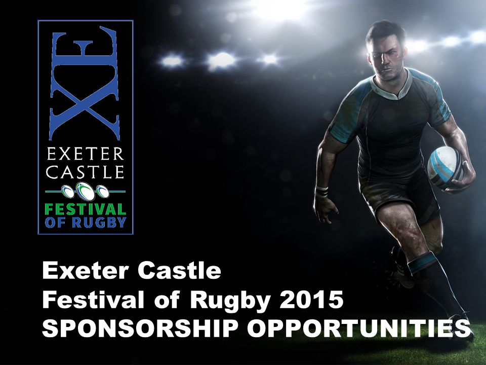 Exeter Castle Festival of Rugby 2015 SPONSORSHIP OPPORTUNITIES