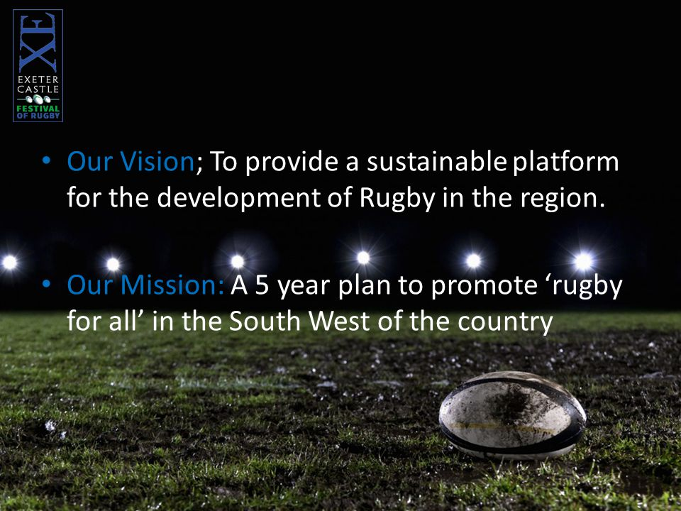 Our Vision; To provide a sustainable platform for the development of Rugby in the region.