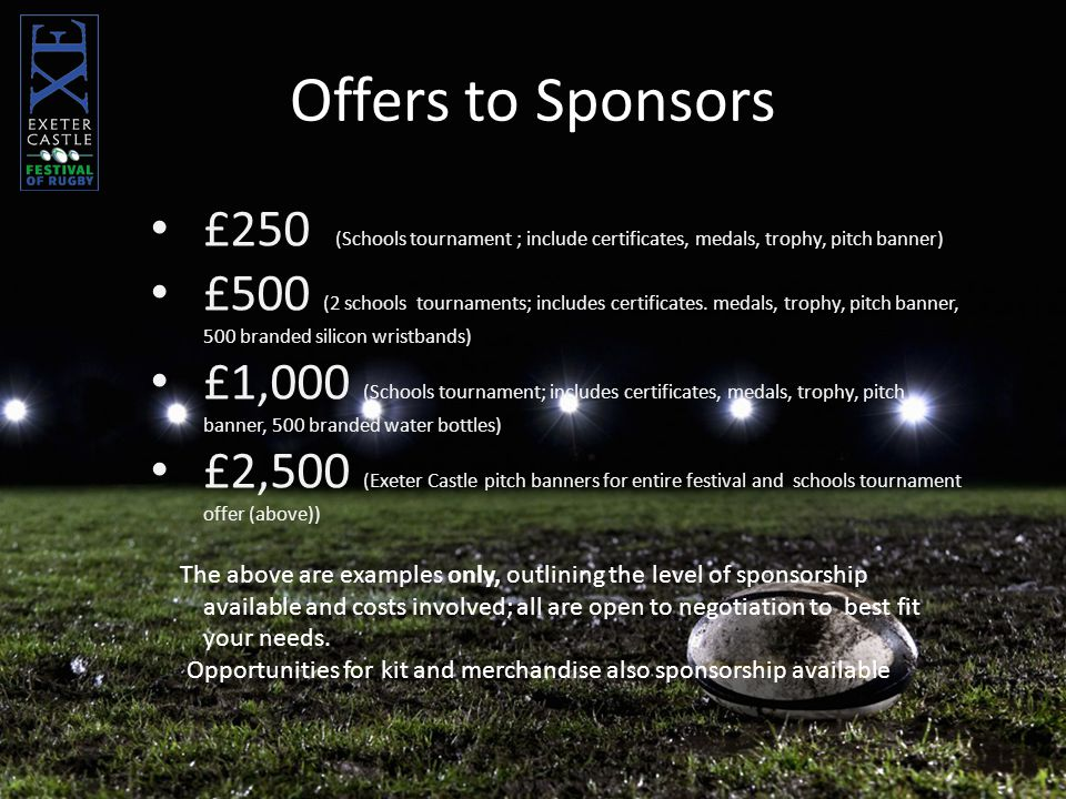 £250 (Schools tournament ; include certificates, medals, trophy, pitch banner) £500 (2 schools tournaments; includes certificates.