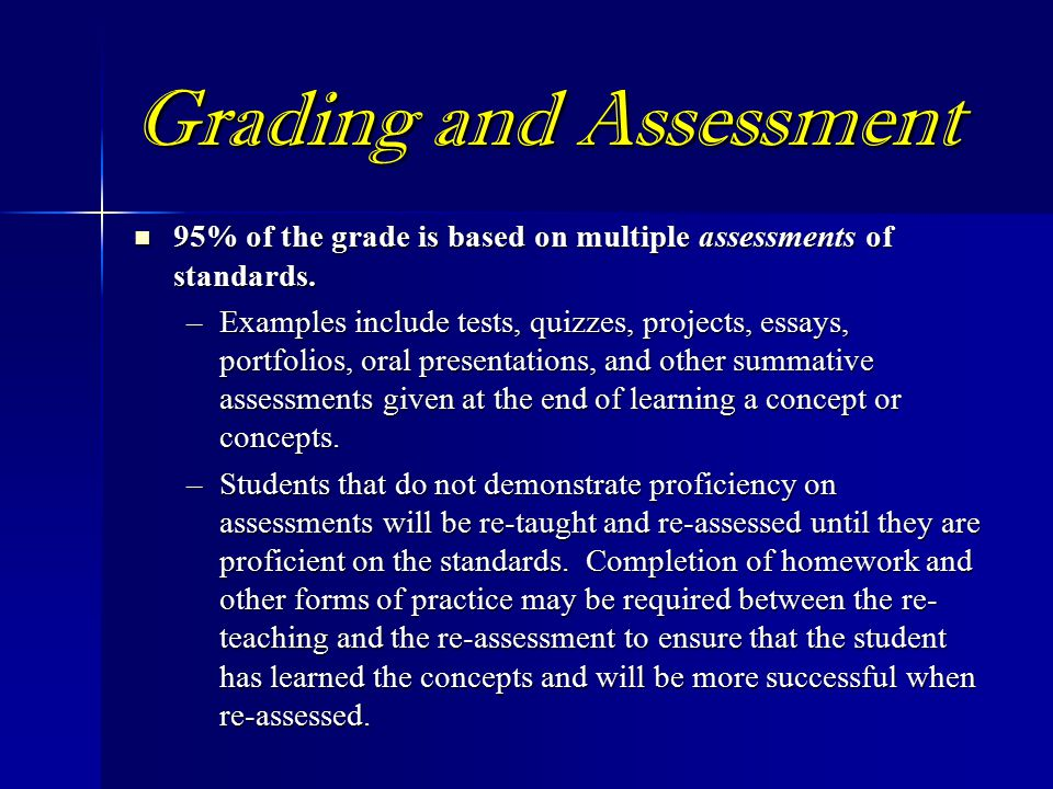 Grading and Assessment 95% of the grade is based on multiple assessments of standards.
