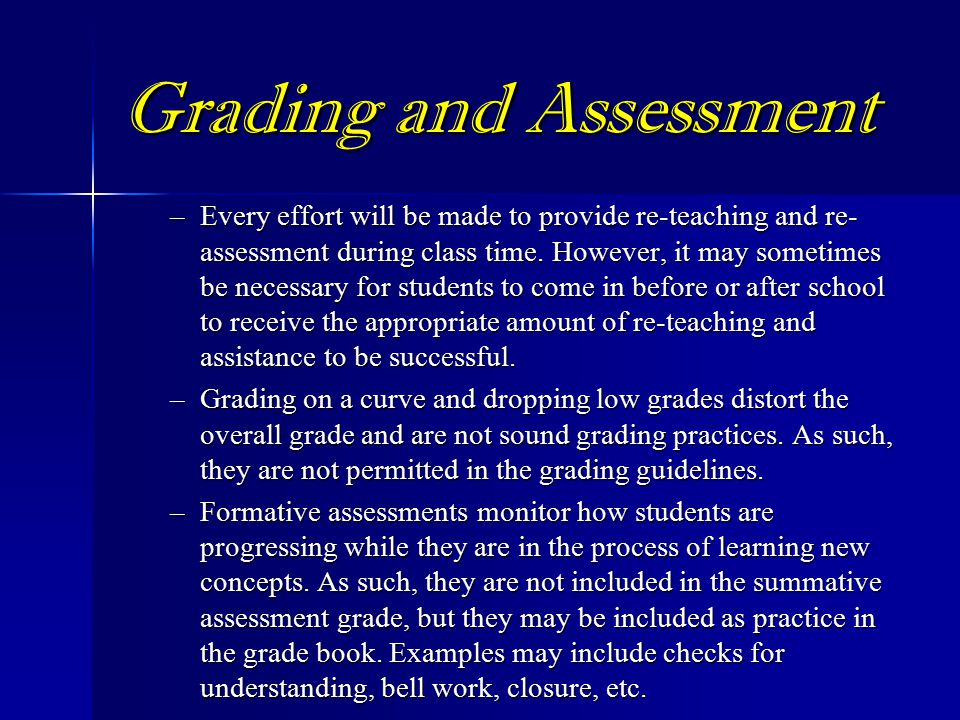 Grading and Assessment –Every effort will be made to provide re-teaching and re- assessment during class time.