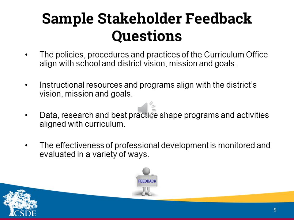 Stakeholder Feedback Groups 8 Suggested Stakeholder Groups for Curriculum, Instruction and Assessment Administrators - Building Administrators - Teachers