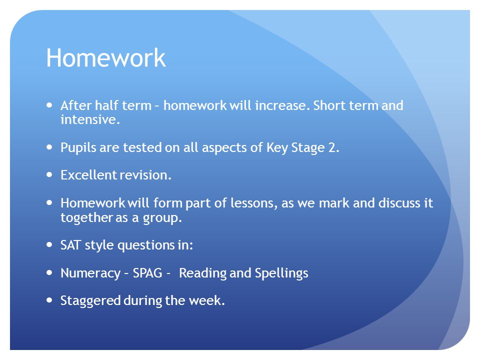 Homework After half term – homework will increase.
