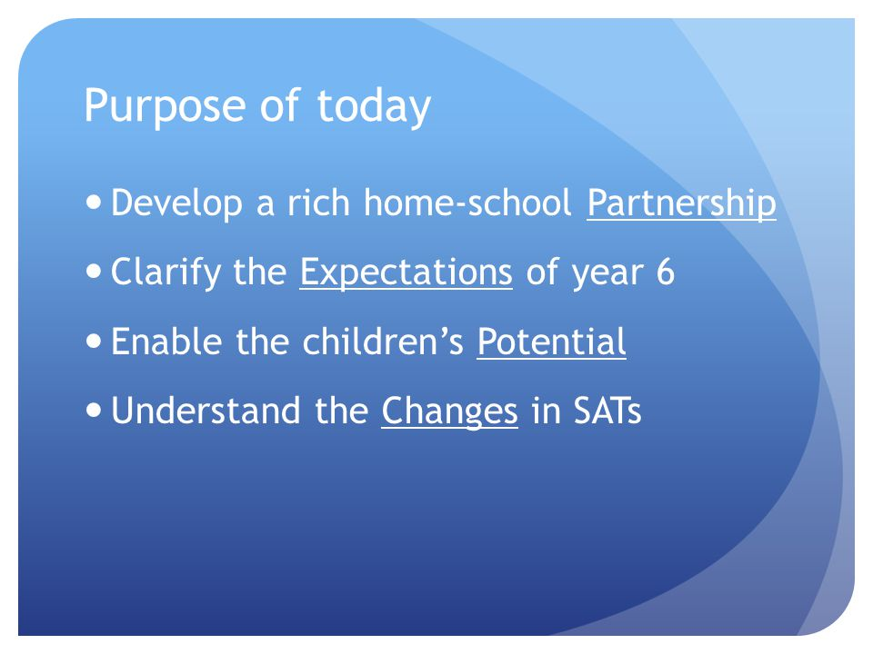 Conclusion Expectations of Year 6 Home – School Partnership Reaching their potential – school work & homework 10 weeks to go.