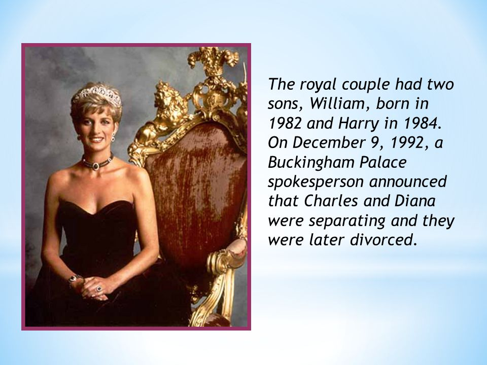 The royal couple had two sons, William, born in 1982 and Harry in 1984.