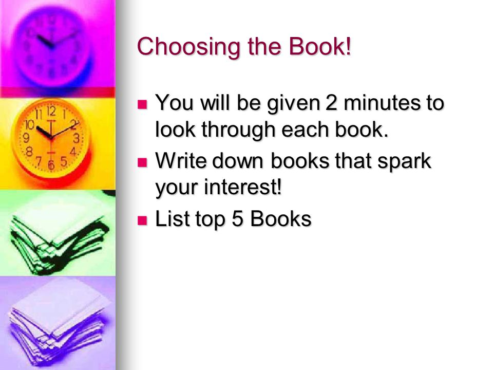 Choosing the Book! You will be given 2 minutes to look through each book. Write down books that spark your interest! List top 5 Books