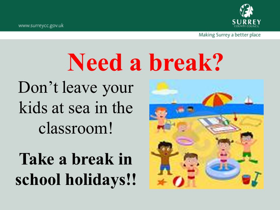 Need a break? Don't leave your kids at sea in the classroom! Take a break in school holidays!!