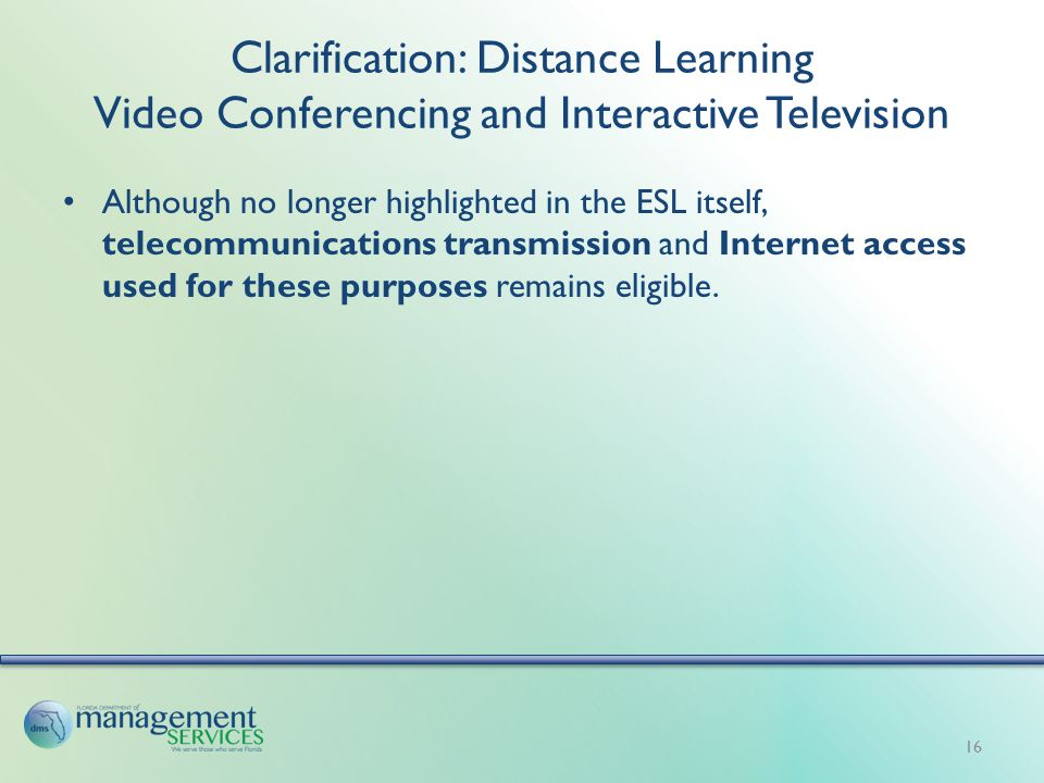 Clarification: Distance Learning Video Conferencing and Interactive Television Although no longer highlighted in the ESL itself, telecommunications transmission and Internet access used for these purposes remains eligible.