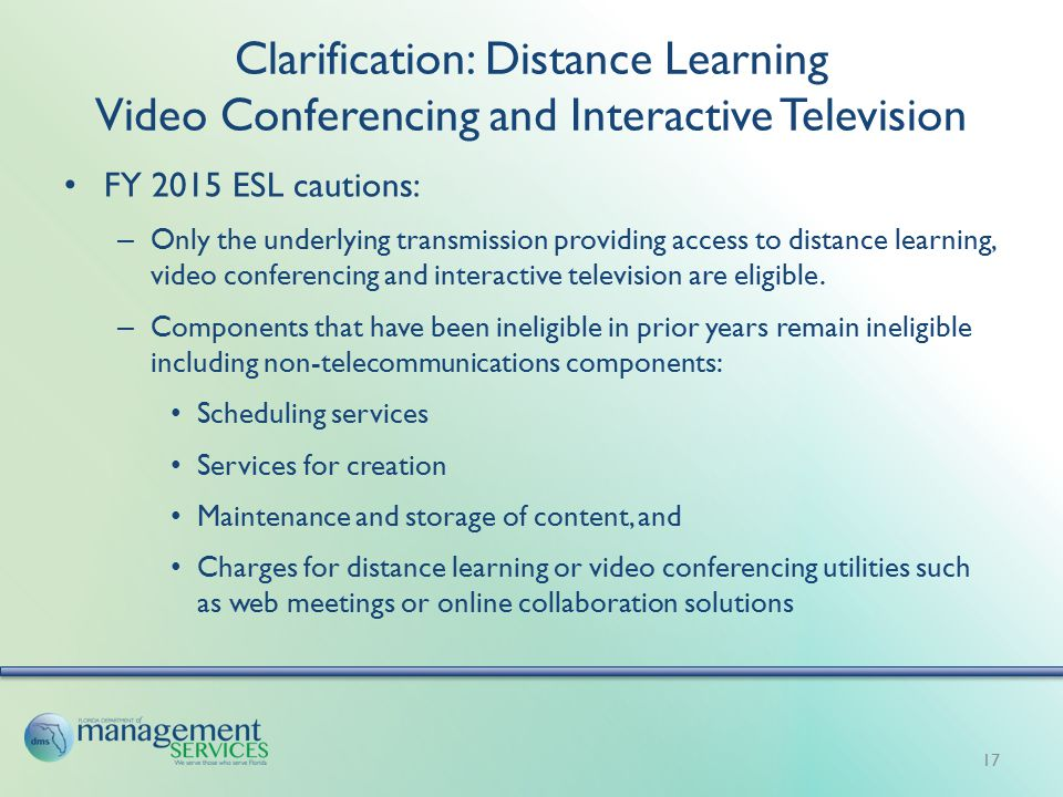 Clarification: Distance Learning Video Conferencing and Interactive Television FY 2015 ESL cautions: – Only the underlying transmission providing access to distance learning, video conferencing and interactive television are eligible.