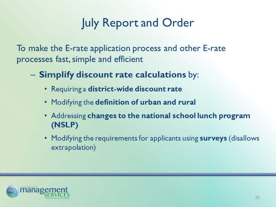 July Report and Order To make the E-rate application process and other E-rate processes fast, simple and efficient – Simplify discount rate calculatio