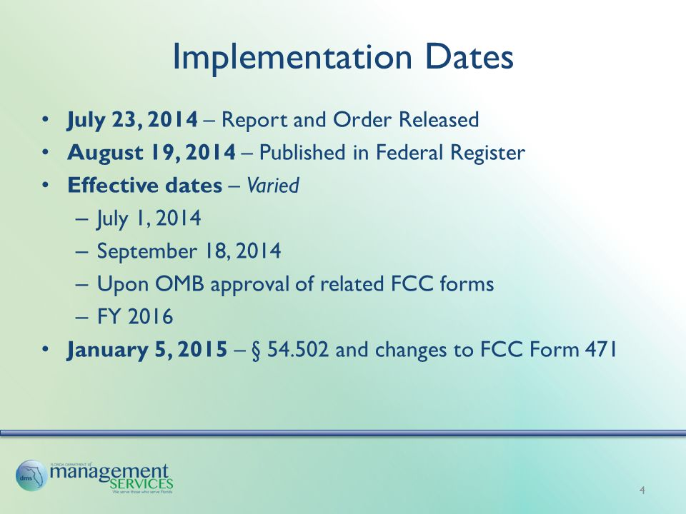 Implementation Dates July 23, 2014 – Report and Order Released August 19, 2014 – Published in Federal Register Effective dates – Varied – July 1, 2014 – September 18, 2014 – Upon OMB approval of related FCC forms – FY 2016 January 5, 2015 – § 54.502 and changes to FCC Form 471 4