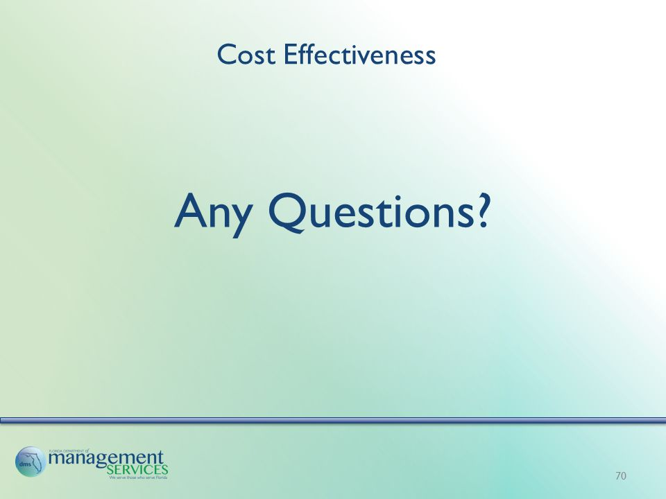 Cost Effectiveness Any Questions? 70