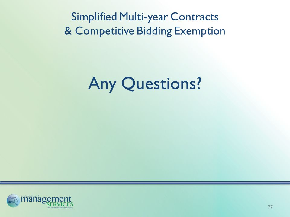 Simplified Multi-year Contracts & Competitive Bidding Exemption Any Questions? 77