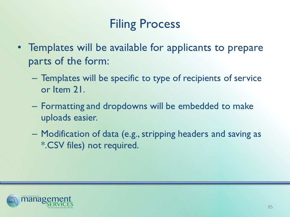 Filing Process Templates will be available for applicants to prepare parts of the form: – Templates will be specific to type of recipients of service or Item 21.
