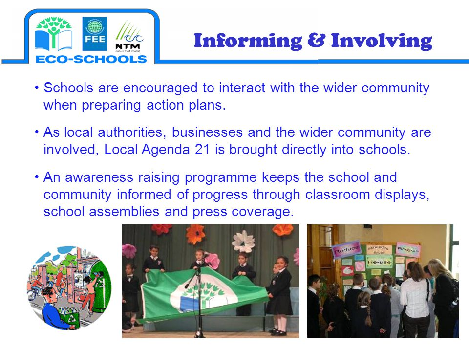 Schools are encouraged to interact with the wider community when preparing action plans. As local authorities, businesses and the wider community are