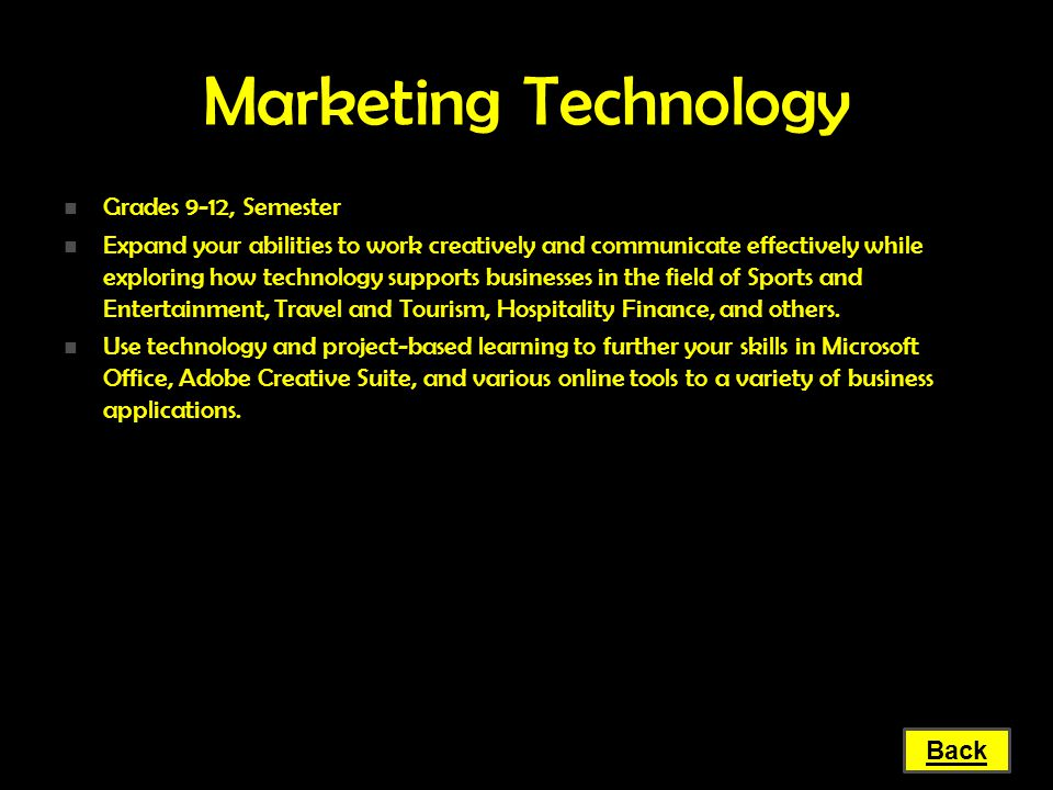 Marketing Technology Grades 9-12, Semester Grades 9-12, Semester Expand your abilities to work creatively and communicate effectively while exploring