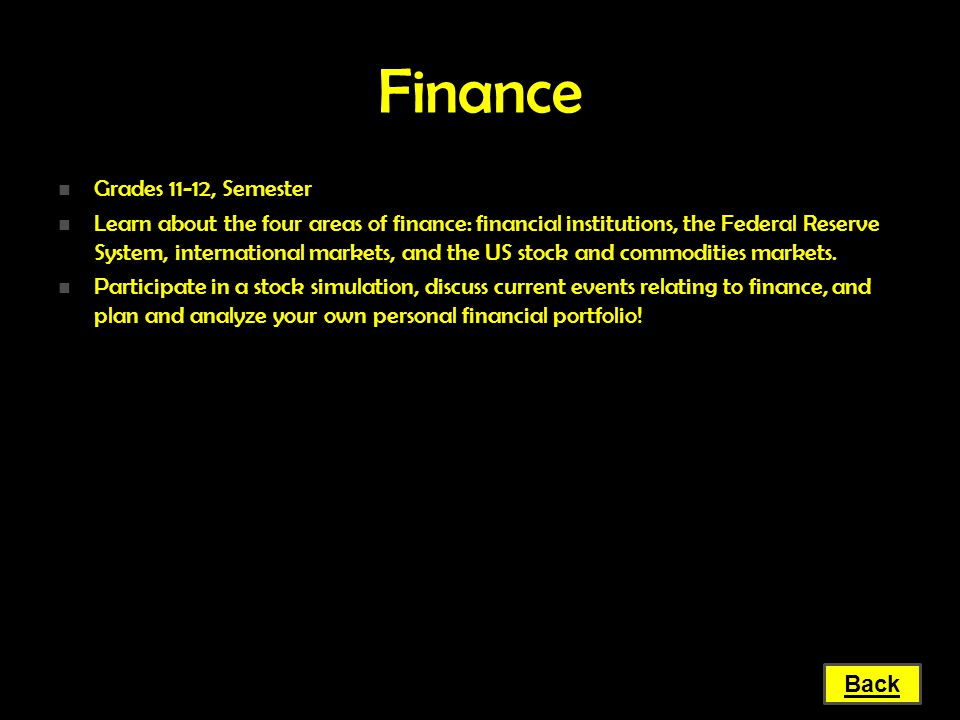 Finance Grades 11-12, Semester Grades 11-12, Semester Learn about the four areas of finance: financial institutions, the Federal Reserve System, inter