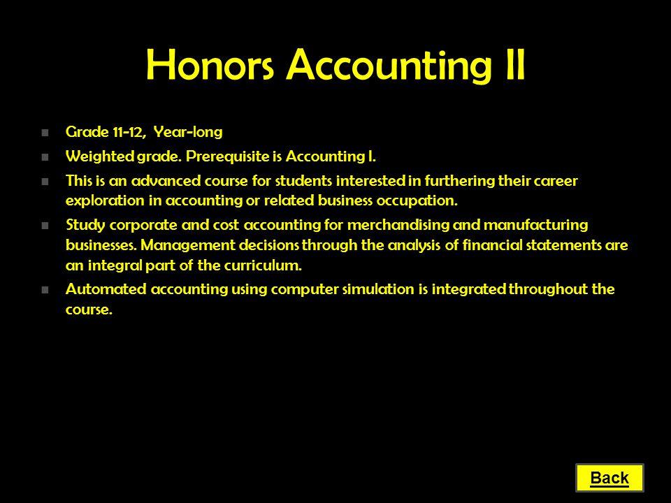 Honors Accounting II Grade 11-12, Year-long Grade 11-12, Year-long Weighted grade. Prerequisite is Accounting I. Weighted grade. Prerequisite is Accou