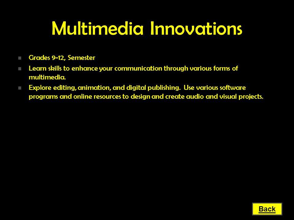 Multimedia Innovations Grades 9-12, Semester Grades 9-12, Semester Learn skills to enhance your communication through various forms of multimedia. Lea
