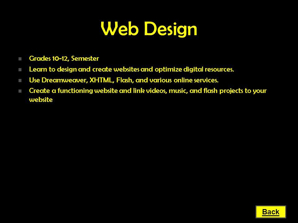 Web Design Grades 10-12, Semester Grades 10-12, Semester Learn to design and create websites and optimize digital resources. Learn to design and creat