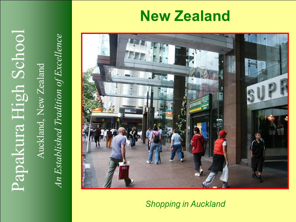 Papakura High School Auckland, New Zealand An Established Tradition of Excellence New Zealand Shopping in Auckland