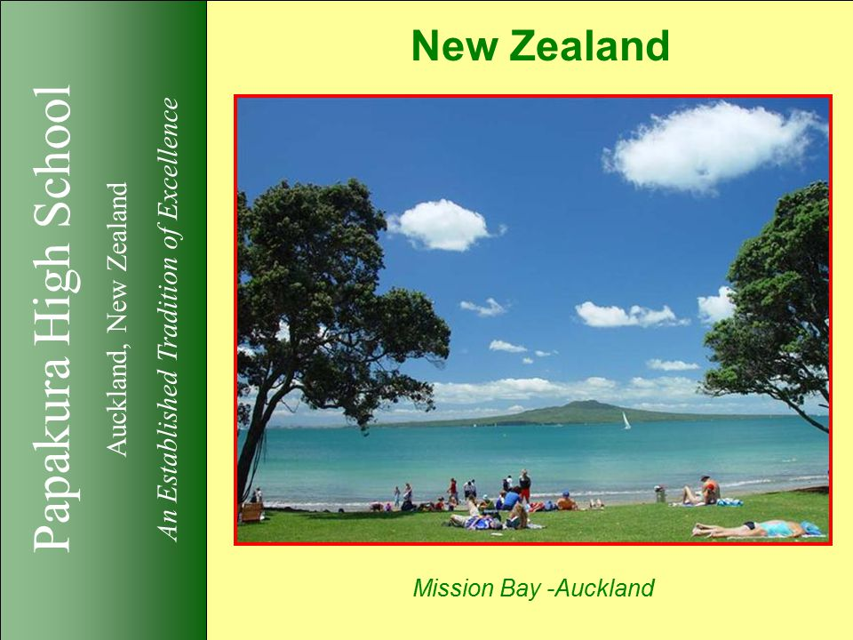 Papakura High School Auckland, New Zealand An Established Tradition of Excellence New Zealand Mission Bay -Auckland