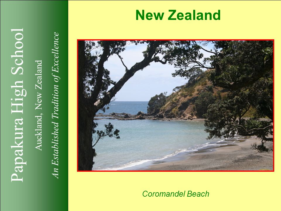 Papakura High School Auckland, New Zealand An Established Tradition of Excellence New Zealand Coromandel Beach