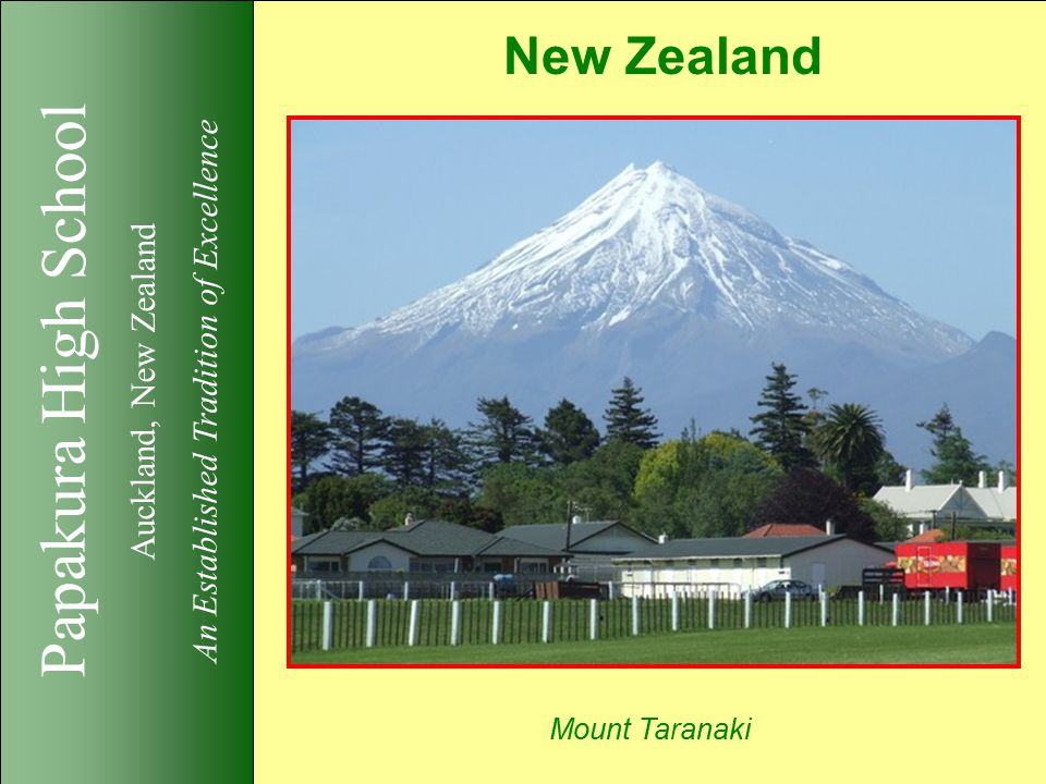 Papakura High School Auckland, New Zealand An Established Tradition of Excellence New Zealand Mount Taranaki
