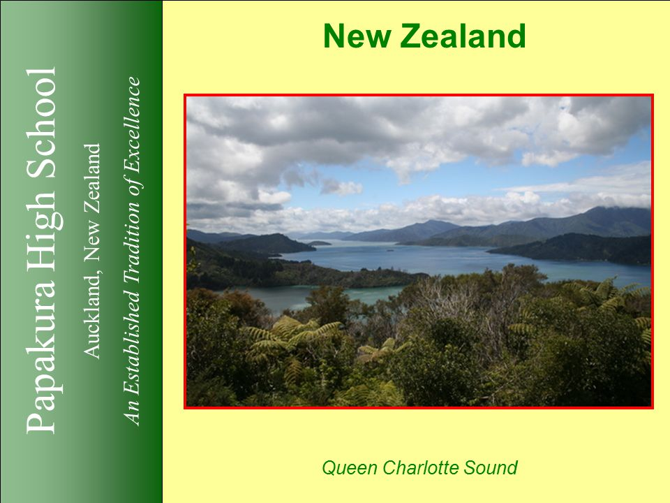 Papakura High School Auckland, New Zealand An Established Tradition of Excellence New Zealand Queen Charlotte Sound