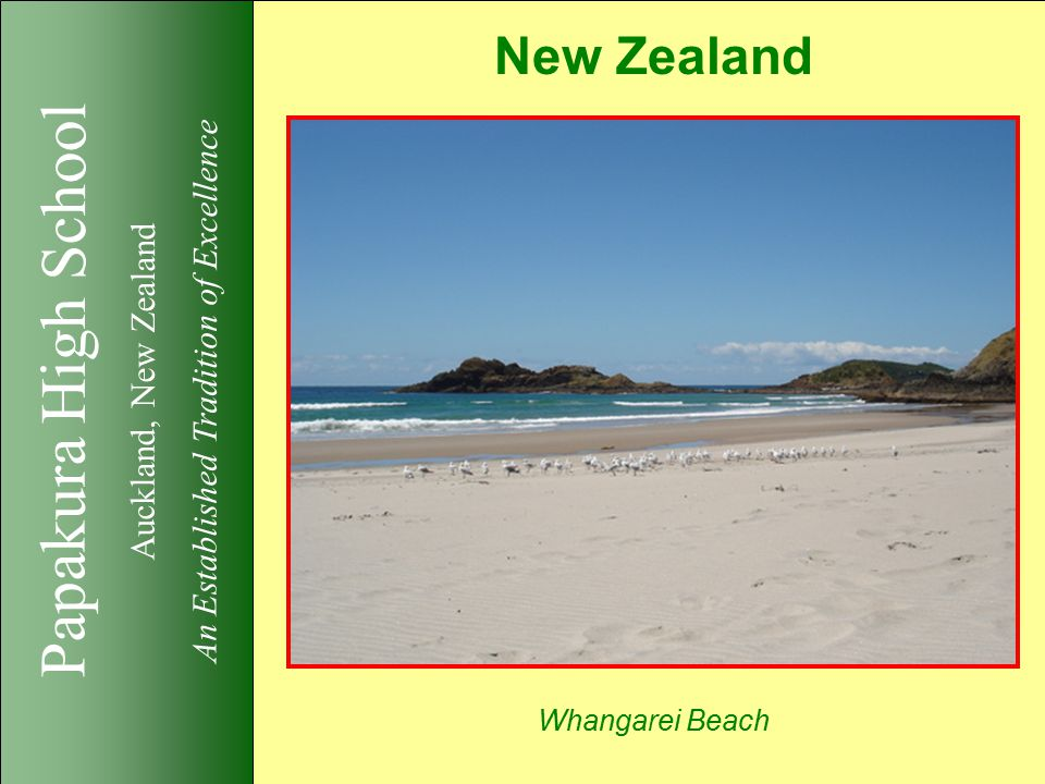 Papakura High School Auckland, New Zealand An Established Tradition of Excellence New Zealand Whangarei Beach