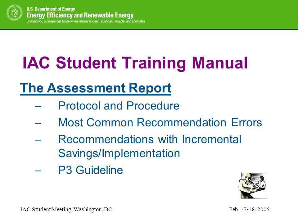 IAC Student Meeting, Washington, DCFeb. 17-18, 2005 IAC Student Training Manual The Assessment Report –Protocol and Procedure –Most Common Recommendat