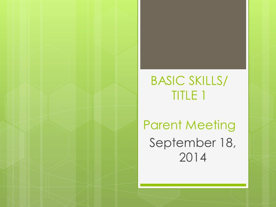 BASIC SKILLS/ TITLE 1 Parent Meeting September 18, 2014