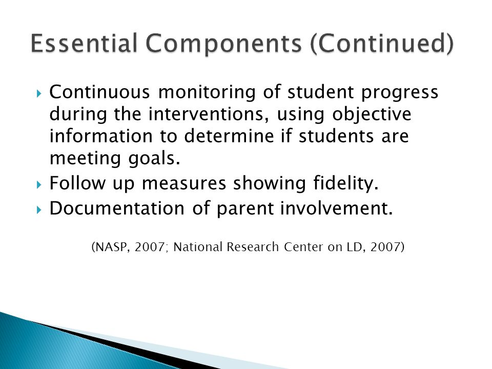 Continuous monitoring of student progress during the interventions, using objective information to determine if students are meeting goals.