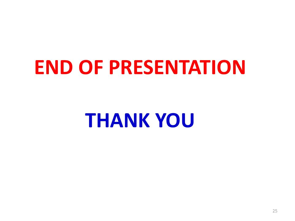 END OF PRESENTATION THANK YOU 25