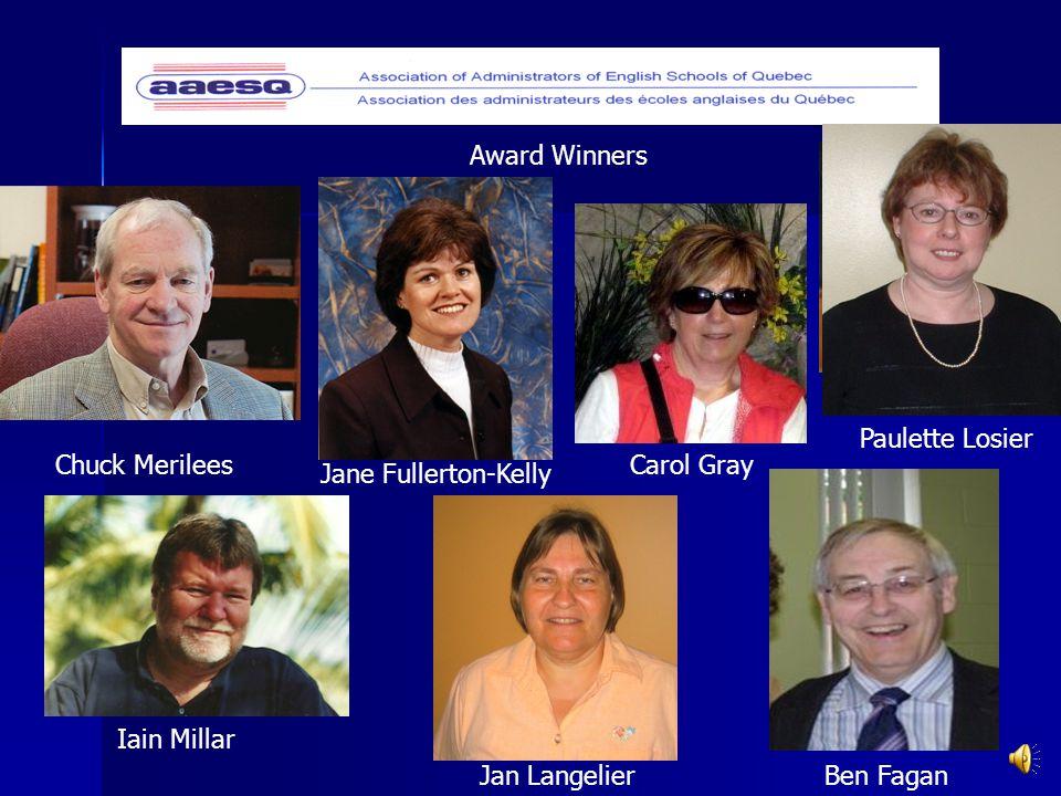 Award Winners Chuck Merilees Paulette Losier Iain Millar Jane Fullerton-Kelly Ben Fagan Carol Gray Jan Langelier