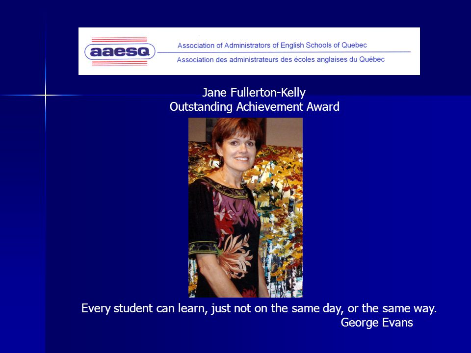 Jane Fullerton-Kelly Outstanding Achievement Award Every student can learn, just not on the same day, or the same way.