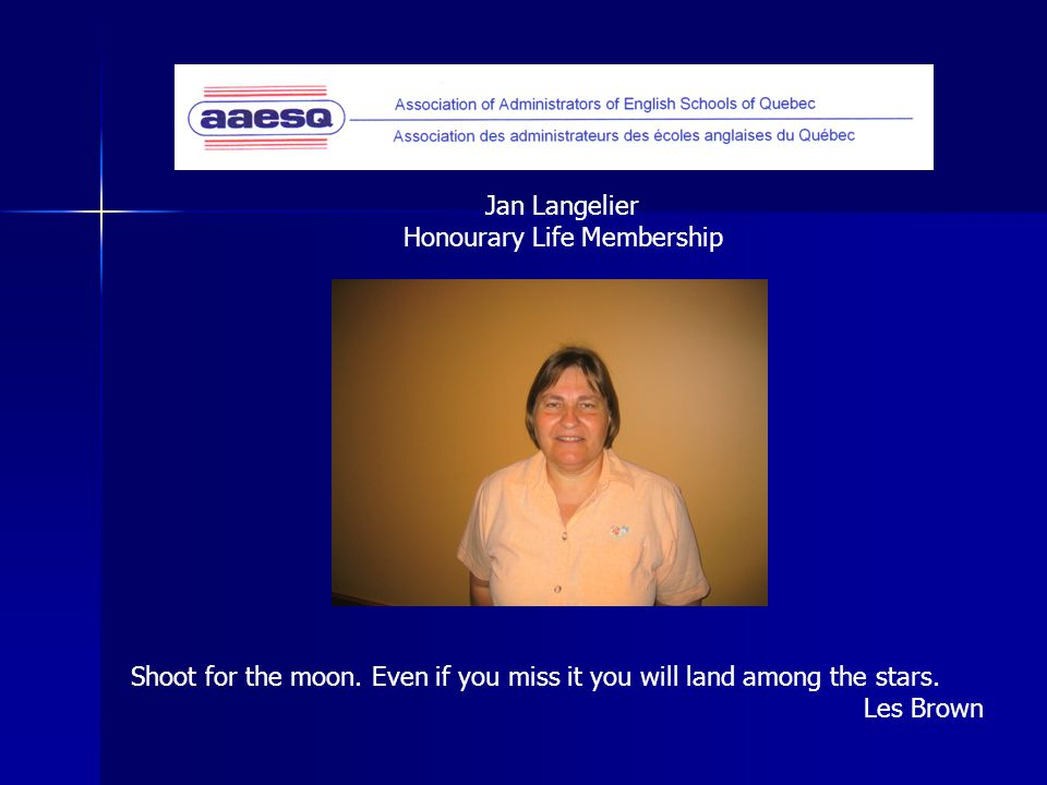 Jan Langelier Honourary Life Membership Shoot for the moon.