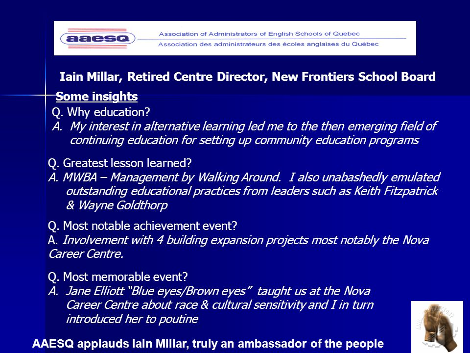 AAESQ applauds Iain Millar, truly an ambassador of the people Iain Millar, Retired Centre Director, New Frontiers School Board Q.