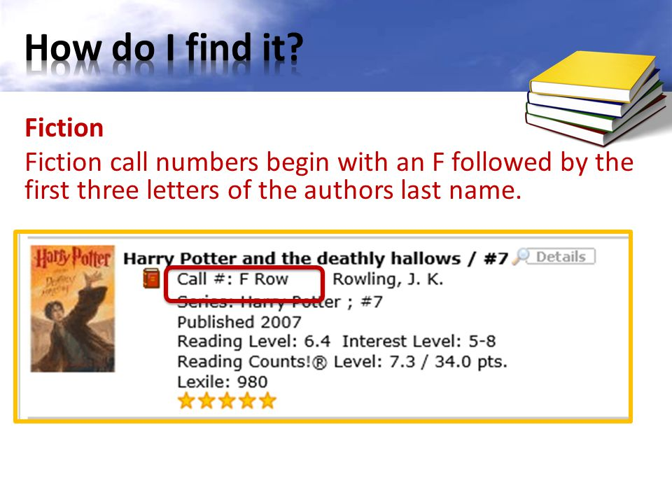 Fiction Fiction call numbers begin with an F followed by the first three letters of the authors last name.
